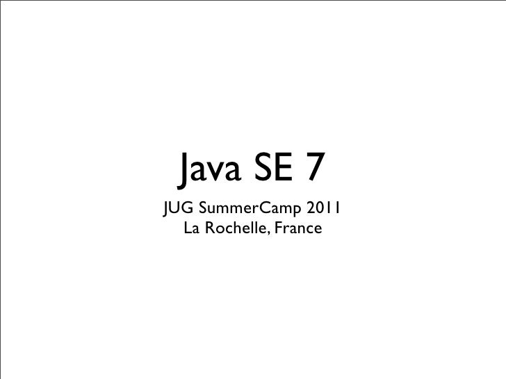 Java SE 7JUG SummerCamp 2011  La Rochelle, France