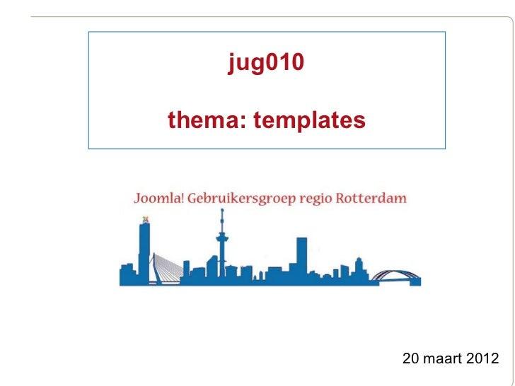 jug010thema: templates                   20 maart 2012