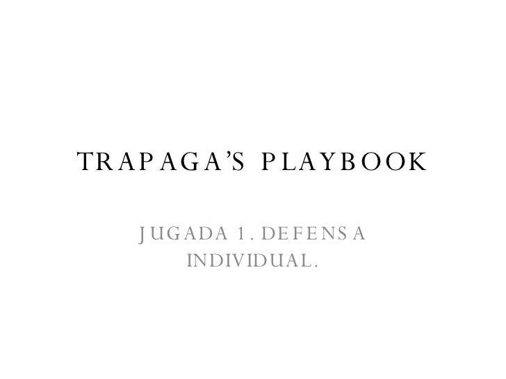 TRAPAGA'S PLAYBOOK JUGADA 1. DEFENSA INDIVIDUAL.