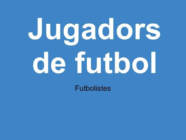 Jugadors de futbol  Futbolistes