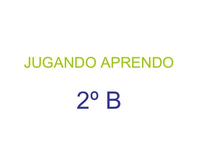 JUGANDO APRENDO  2º B