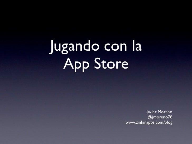 Jugando con la  App Store                     Javier Moreno                      @jmoreno78           www.zinkinapps.com/b...