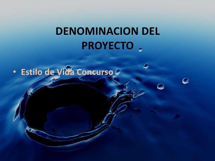 DENOMINACION DEL PROYECTO<br />Estilo de Vida Concurso<br />
