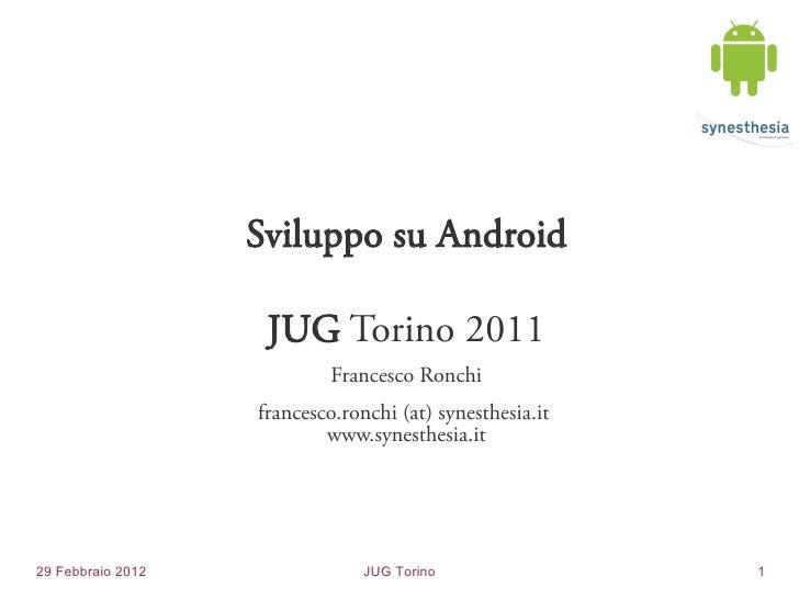 Sviluppo su Android                    JUG Torino 2011                            Francesco Ronchi                   franc...
