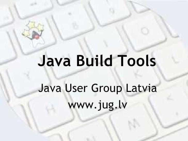 Java Build Tools<br />Java User Group Latvia<br />www.jug.lv<br />