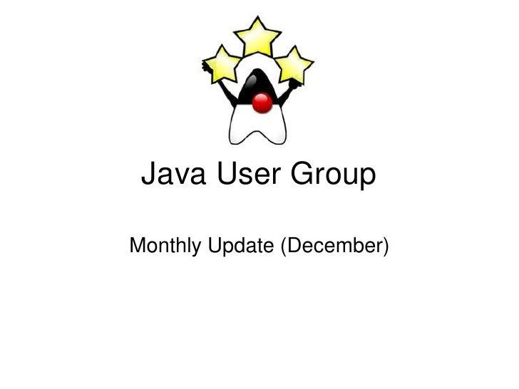 Java User Group<br />Monthly Update (December)<br />
