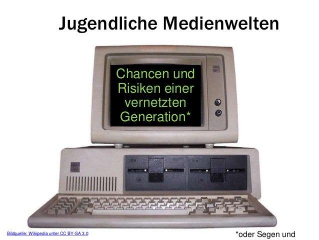 Jugendliche MedienweltenChancen undRisiken einervernetztenGeneration**oder Segen undBildquelle: Wikipedia unter CC BY-SA 3.0