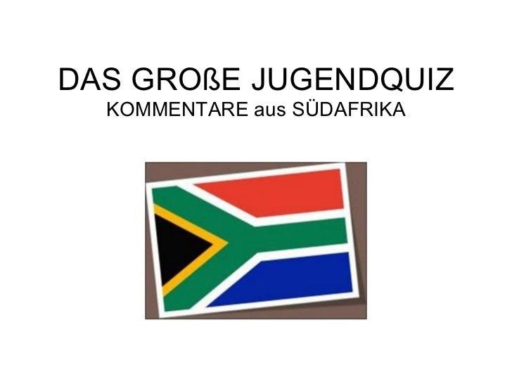 DAS GROßE JUGENDQUIZ KOMMENTARE aus SÜDAFRIKA