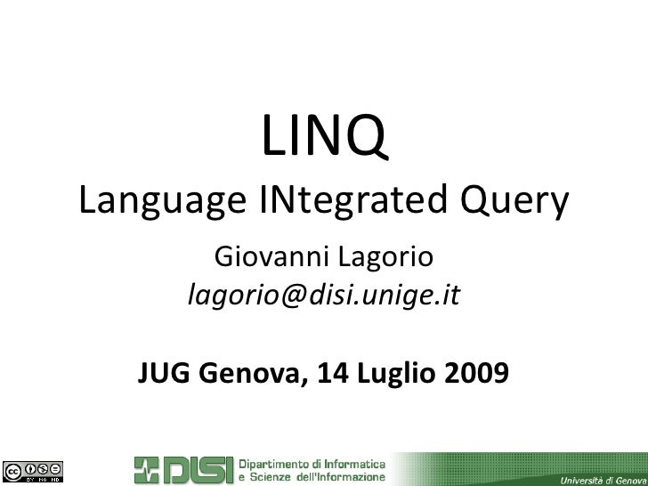LINQ Language INtegrated Query         Giovanni Lagorio       lagorio@disi.unige.it     JUG Genova, 14 Luglio 2009