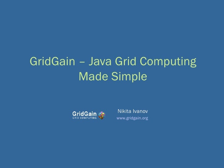 GridGain – Java Grid Computing Made Simple Nikita Ivanov www.gridgain.org
