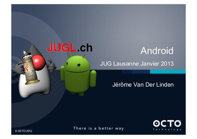 Android              JUG Lausanne Janvier 2013                  Jérôme Van Der Linden1© OCTO 2012