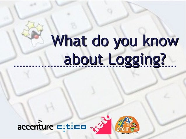 JUG.LV What do you know about Logging?