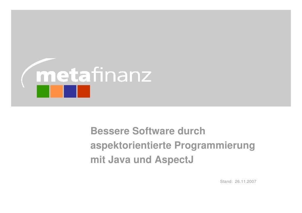 Bessere Software durch aspektorientierte Programmierung mit Java und AspectJ                          Stand: 26.11.2007