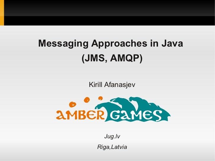 Messaging Approaches in Java        (JMS, AMQP)         Kirill Afanasjev              Jug.lv           Riga,Latvia