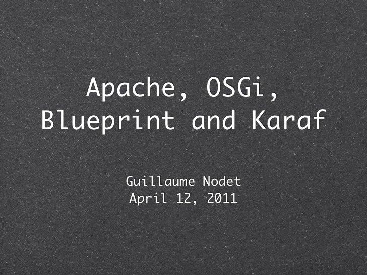 Apache, OSGi,Blueprint and Karaf     Guillaume Nodet      April 12, 2011