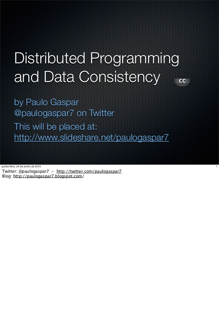 Distributed Programming          and Data Consistency          by Paulo Gaspar          @paulogaspar7 on Twitter          ...