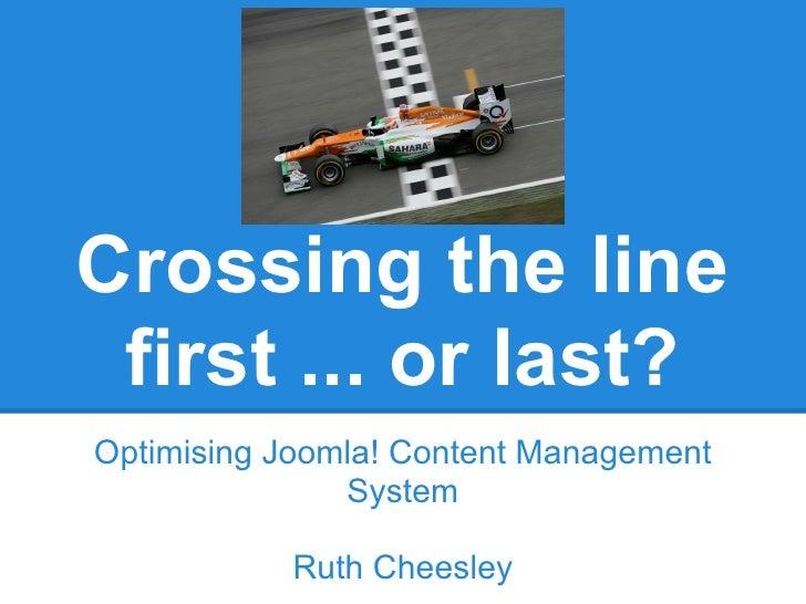 Joomla User Group Suffolk - July 2012 - Crossing the line first or last - performance optimising Joomla! websites by Ruth Cheesley, Virya Technologies