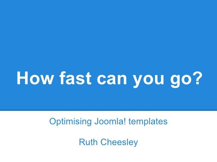 Joomla User Group Suffolk - July 2012 - Template Optimisation by Ruth Cheesley, Virya Technologies
