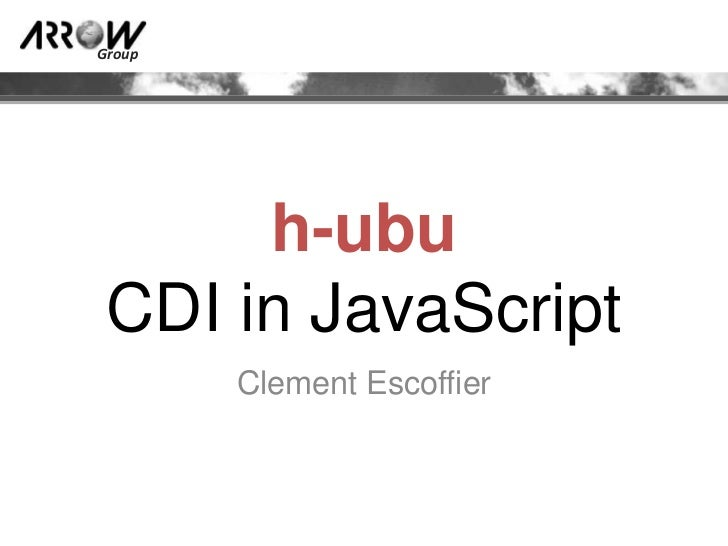 Group      h-ubu CDI in JavaScript        Clement Escoffier