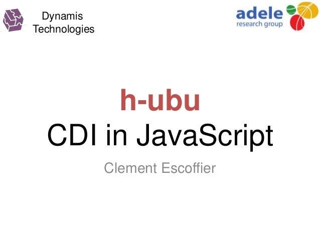DynamisTechnologies       h-ubu  CDI in JavaScript               Clement Escoffier
