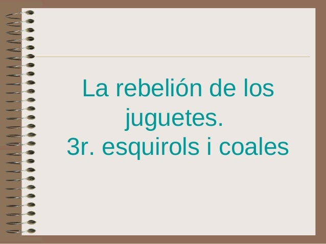 La rebelión de los juguetes. 3r. esquirols i coales