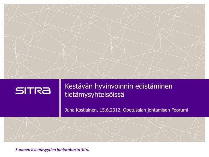 Juha Kostiainen: Kestävän hyvinvoinnin edistäminen tietämysyhteisöissä 15.6.2012