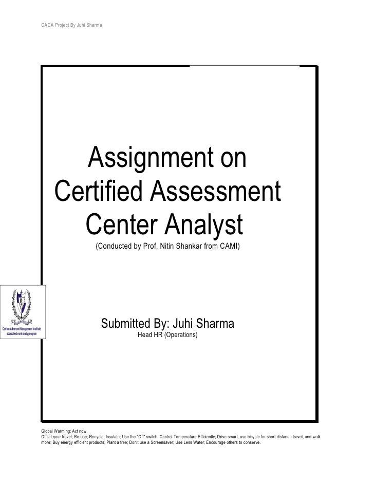 CACA Project By Juhi Sharma         Assignment on       Certified Assessment         Center Analyst        (Conducted by P...