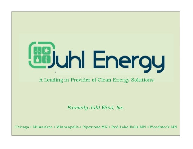 A Leading in Provider of Clean Energy Solutions Formerly Juhl Wind, Inc. Chicago ▪ Milwaukee ▪ Minneapolis ▪ Pipestone MN ...