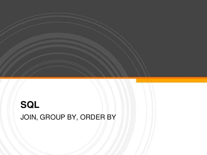 SQL<br />JOIN, GROUP BY, ORDER BY<br />