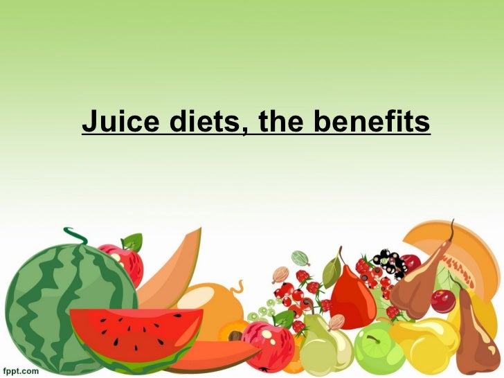 Juice diets the benefits