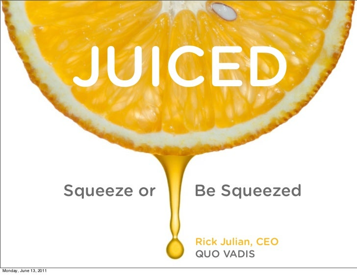 Juiced: Squeeze or Be Squeezed