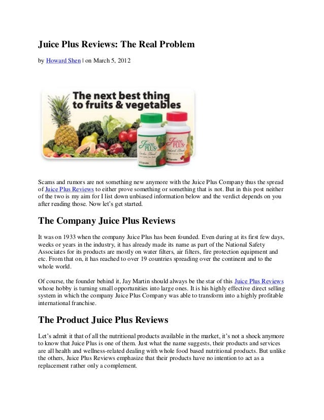 Juice Plus Reviews: The Real Problemby Howard Shen | on March 5, 2012Scams and rumors are not something new anymore with t...