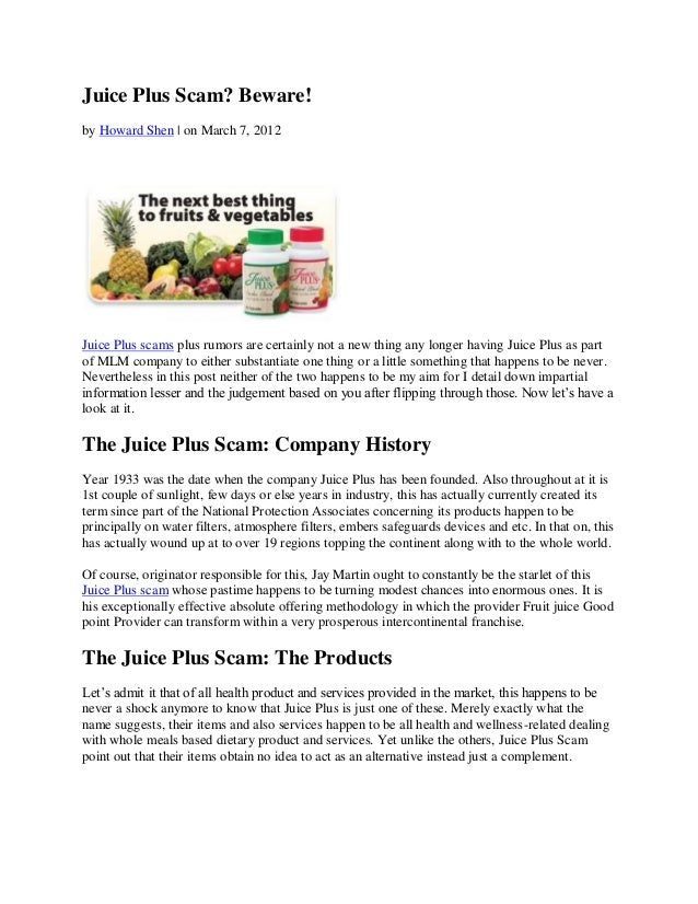 Juice Plus Scam? Beware!by Howard Shen | on March 7, 2012Juice Plus scams plus rumors are certainly not a new thing any lo...