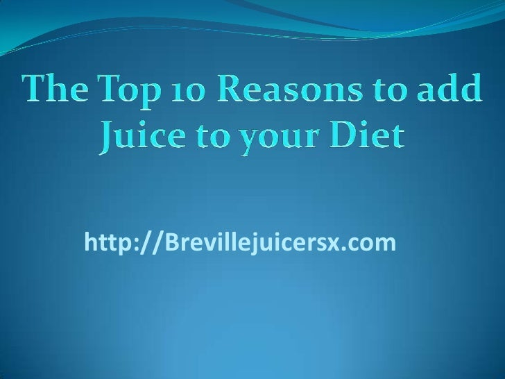 The Top 10 Reasons to add Juice to your Diet<br />http://Brevillejuicersx.com<br />