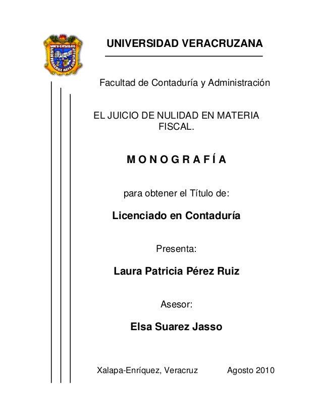 UNIVERSIDAD VERACRUZANAFacultad de Contaduría y AdministraciónEL JUICIO DE NULIDAD EN MATERIAFISCAL.M O N O G R A F Í Apar...