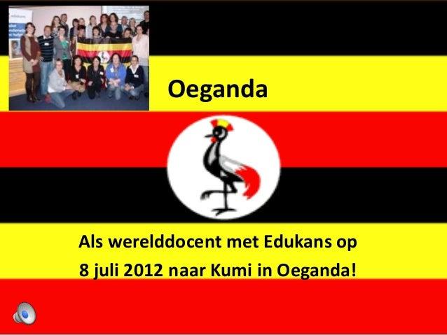 OegandaAls werelddocent met Edukans op8 juli 2012 naar Kumi in Oeganda!