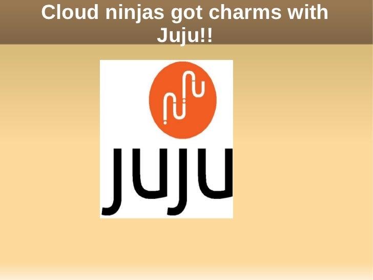 Cloud ninjas got charms with           Juju!!