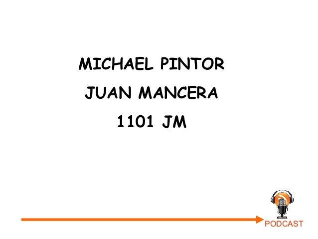 MICHAEL PINTORJUAN MANCERA   1101 JM                 PODCAST