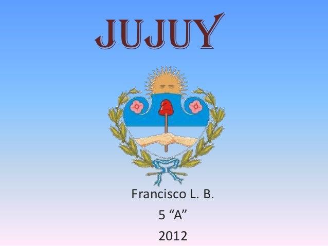 "Jujuy Francisco L. B.     5 ""A""     2012"