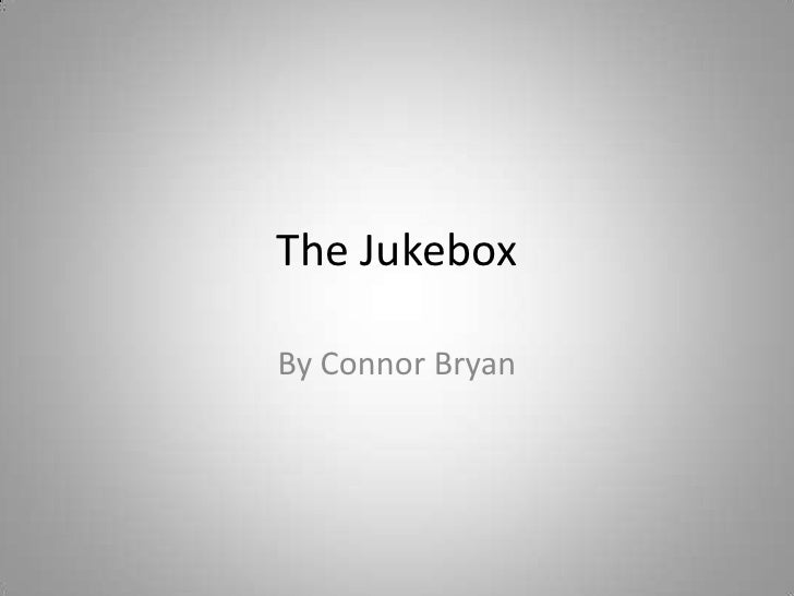 The Jukebox<br />By Connor Bryan<br />