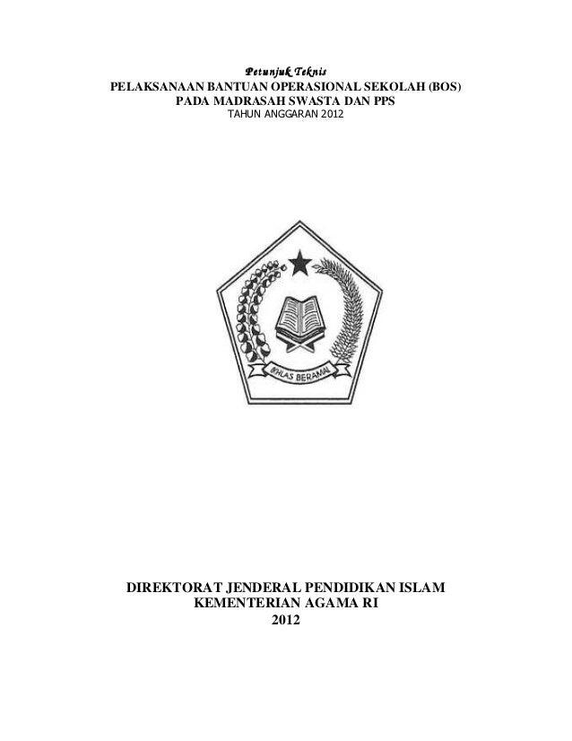 Petunjuk TeknisPetunjuk TeknisPetunjuk TeknisPetunjuk TeknisPELAKSANAAN BANTUAN OPERASIONAL SEKOLAH (BOS)PADA MADRASAH SWA...