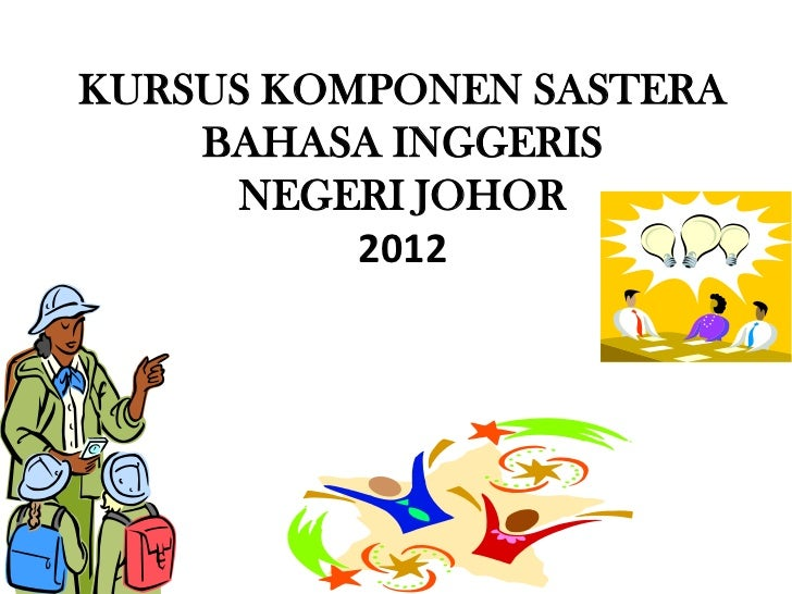 KURSUS KOMPONEN SASTERA    BAHASA INGGERIS     NEGERI JOHOR          2012