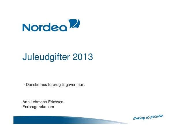 Juleudgifter 2013 - Danskernes forbrug til gaver m.m.  Ann Lehmann Erichsen Forbrugerøkonom