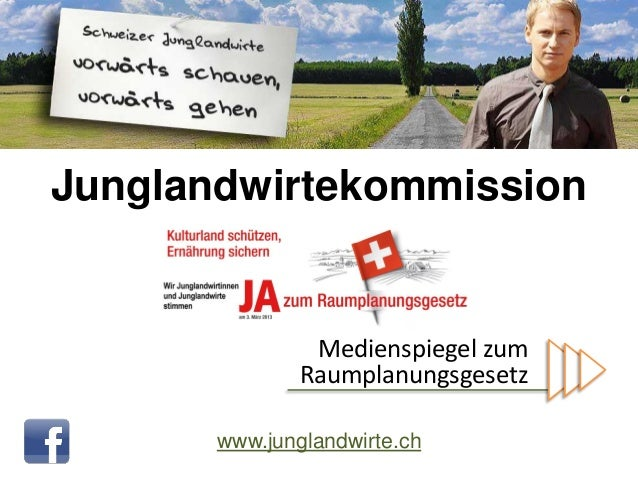 Junglandwirtekommission                Medienspiegel zum               Raumplanungsgesetz       www.junglandwirte.ch