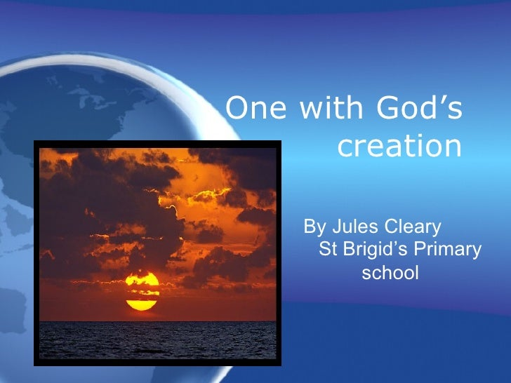 One with God's creation By Jules Cleary  St Brigid's Primary school
