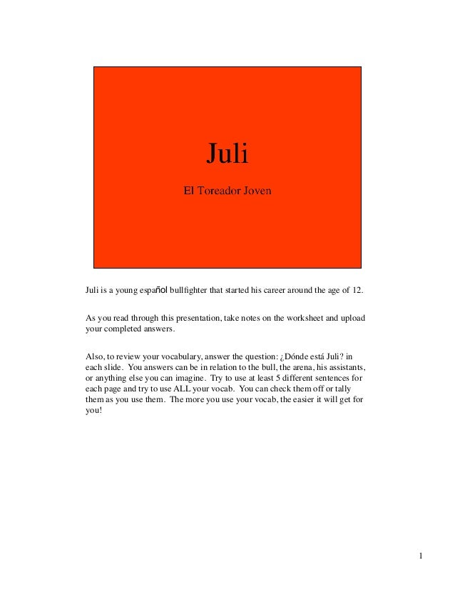 Juli is a young español bullfighter that started his career around the age of 12.As you read through this presentation, t...
