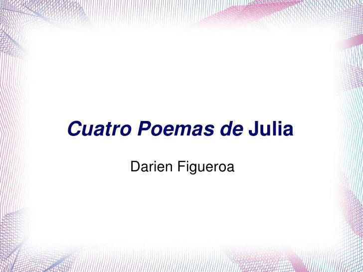 Cuatro Poemas de Julia       Darien Figueroa