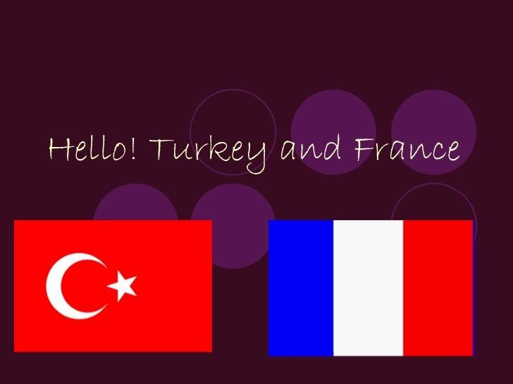 Hello! Turkey and France
