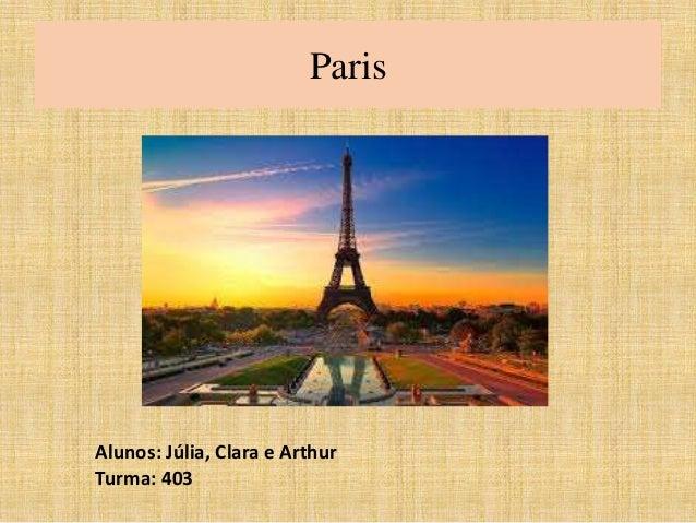 Paris  Alunos: Júlia, Clara e Arthur  Turma: 403