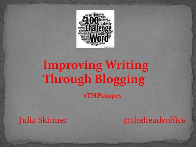 Julia Skinner @theheadsoffice Improving Writing Through Blogging #TMPompey
